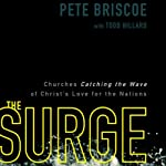 The Surge: Churches Catching the Wave of Christ's Love for the Nations (       UNABRIDGED) by Pete Briscoe Narrated by Patrick Lawlor