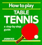 How to Play Table Tennis: A Step-by-s...