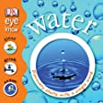 Water (EYE KNOW)