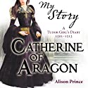 My Story: Catherine of Aragon Audiobook by Alison Prince Narrated by Carol Drinkwater