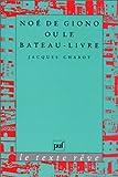 Noe de Giono, ou, Le bateau-livre (Le Texte reve) (French Edition) (213043360X) by Chabot, Jacques