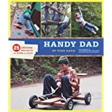 Handy Dad: 25 Awesome Projects for Dads and Kids ~ Todd Davis