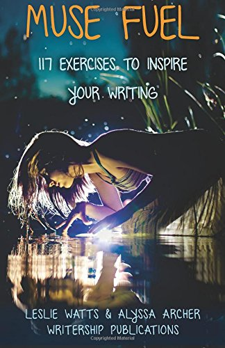 Muse Fuel: 117 Exercises to Inspire Your Writing (Writership Publications Creative Writing Prompts) (Volume 2)