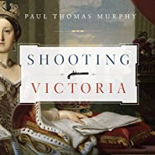 Shooting Victoria: Madness, Mayhem, and the Rebirth of the British Monarchy Audiobook by Paul Thomas Murphy Narrated by Mark Whitten
