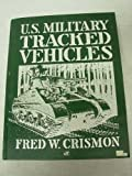 img - for U.S. Military Tracked Vehicles (Crestline Series) by Crismon, Fred W. (1992) Hardcover book / textbook / text book