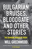 Bulgarian Bruises, Bloodgate and Other Stories,: The Changing World of Rugby Will Greenwood
