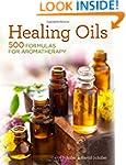 Healing Oils: 500 Formulas for Aromat...