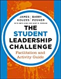 The Student Leadership Challenge: Facilitation and Activity Guide (J-B Leadership Challenge: Kouzes/Posner)