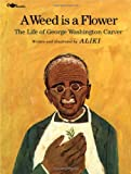 A Weed Is a Flower: The Life of George Washington Carver (0671664905) by Aliki