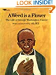 A Weed Is a Flower : The Life of Geor...