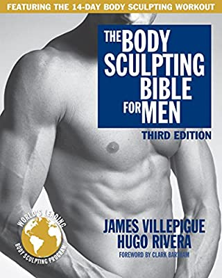 The Body Sculpting Bible for Men, Third Edition: The Ultimate Men's Body Sculpting and Bodybuilding Guide Featuring the Best Weight Training Workouts & ... Plans Guaranteed to Gain Muscle & Burn Fat
