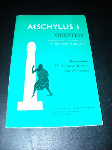 Aeschylus I - Oresteia:  Agamemnon, The Libation Bearers,...