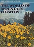 The World of Mountain Flowers (The World of Nature) (0856130044) by Tosco, Uberto