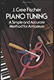 img - for Piano Tuning: A Simple and Accurate Method for Amateurs (Dover Books on Music) by Fischer, J. Cree (1975) Paperback book / textbook / text book