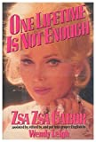 img - for One Lifetime Is Not Enough by Zsa Zsa Gabor (1991-11-01) book / textbook / text book