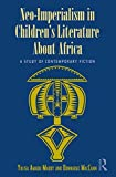 img - for Neo-Imperialism in Children's Literature About Africa: A Study of Contemporary Fiction (Children's Literature and Culture) book / textbook / text book