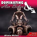 Dominating Her Biker: Dominating Her Man, Book 6 | Alana Melos