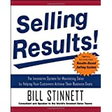 Selling Results!: The Innovative System for Maximizing Sales by Helping Your Customers Achieve Their Business Goals ~ Bill Stinnett