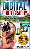 Digital Photography: The Ultimate Guide For Fast Mastering Aperture, Shutter Speed, ISO and Exposure (Digital Photography, digital photography book, digital photography for dummies)