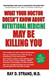 img - for What Your Doctor Doesn't Know About Nutritional Medicine May be Killing You by Ray D. Strand (2009) Paperback book / textbook / text book