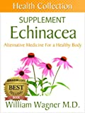 The Echinacea Supplement: Alternative Medicine for a Healthy Body (Health Collection)