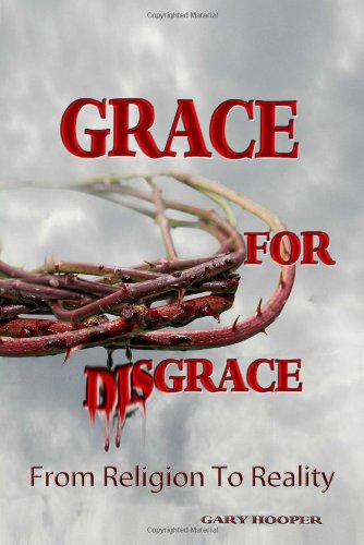 Grace for Disgrace: From Religion to Reality