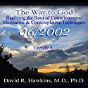 The Way to God: Realizing the Root of Consciousness: Meditative & Comtemplative Techniques  by David R. Hawkins Narrated by David R. Hawkins