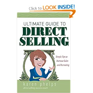 Ultimate Guide to Direct Selling: Simple Ideas to Increase Sales and Recruiting Karen Phelps