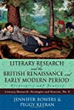 Jennifer Bowers Literary Research and the British Renaissance and Early Modern Period: Strategies and Sources (Literary Research: Strategies and Sources)