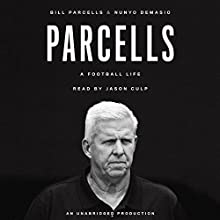 Parcells: A Football Life (       UNABRIDGED) by Bill Parcells, Nunyo Demasio Narrated by Jason Culp