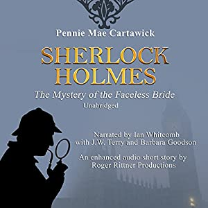 Sherlock Holmes: The Mystery of the Faceless Bride: A Short Story, Book 1 | [Pennie Mae Cartawick]