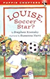 Louise, Soccer Star? (Puffin Chapters) (0142301396) by Krensky, Stephen