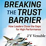 Breaking the Trust Barrier: How Leaders Close the Gaps for High Performance | JV Venable