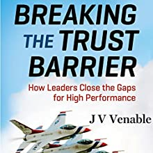 Breaking the Trust Barrier: How Leaders Close the Gaps for High Performance Audiobook by JV Venable Narrated by Dave Clark
