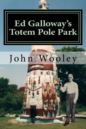 Ed Galloway's Totem Pole Park: The Story Behind One of the Greatest Folk-Art Attractions on America's Mother Road, Route 66 PDF