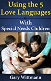 img - for Using the 5 Love Languages With Special Needs Children Bonus Book book / textbook / text book