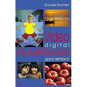Video digital - Filmpraxis ganz einfach.