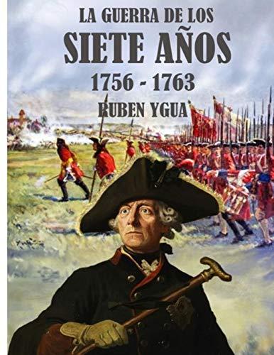 LA GUERRA DE LOS SIETE AÑOS 1756-1763  [Ygua, Ruben] (Tapa Blanda)