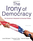 img - for The Irony of Democracy: An Uncommon Introduction to American Politics by Schubert, Louis, Dye, Thomas R., Zeigler, Harmon (2013) Paperback book / textbook / text book