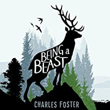 Being a Beast Audiobook by Charles Foster Narrated by Jot Davies