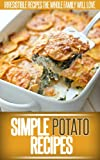 Potato Recipes: Whip Up Classic Potato Dishes And Creative New Recipes. (Simple Recipe Series)