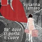 Va' dove ti porta il cuore | Livre audio Auteur(s) : Susanna Tamaro Narrateur(s) : Susanna Tamaro