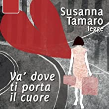 Va' dove ti porta il cuore Audiobook by Susanna Tamaro Narrated by Susanna Tamaro