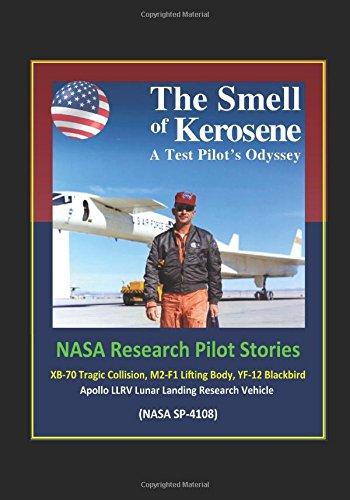 The Smell of Kerosene: A Test Pilot's Odyssey – NASA Research Pilot Stories, XB-70 Tragic Collision, M2-F1 Lifting Body, YF-12 Blackbird, Apollo LLRV Lunar Landing Research Vehicle (NASA SP-4108)