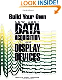 Build Your Own Low-Cost Data Acquisition & Display Devices