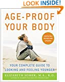 Age-Proof Your Body: Your Complete Guide to Looking and Feeling Younger