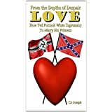 From The Depths of Despair: Love: How Ted Forsook White Supremacy To Marry His Princess (Clean Romance) ~ CA Joseph