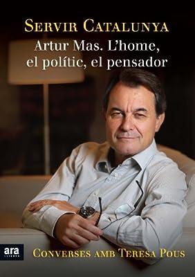Servir Catalunya. Artur Mas. L'home, el polític, el pensador (Politica Y Gobierno) (Catalan Edition)