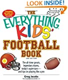 The Everything Kids' Football Book: The all-time greats, legendary teams, today's superstars--and tips on playing like a pro (Everything® Kids)
