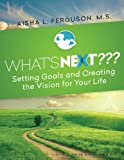 img - for What's Next???: Setting Goals and Creating the Vision for Your Life book / textbook / text book